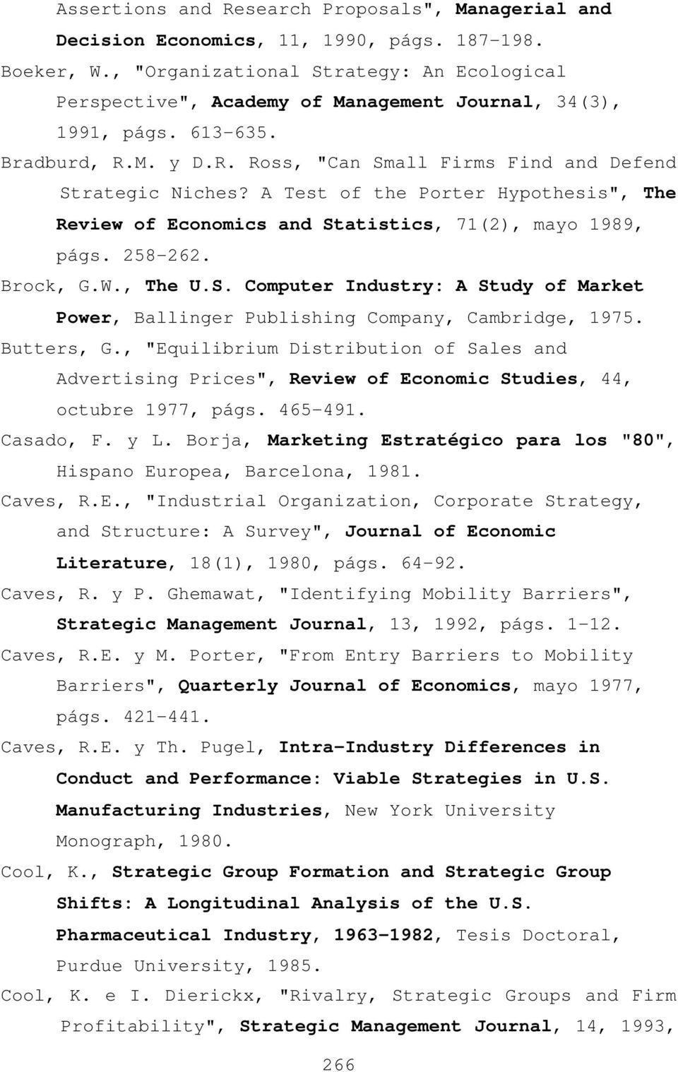 "A Test of the Porter Hypothesis"", The Review of Economics and Statistics, 71(2), mayo 1989, págs. 258-262. Brock, G.W., The U.S. Computer Industry: A Study of Market Power, Ballinger Publishing Company, Cambridge, 1975."