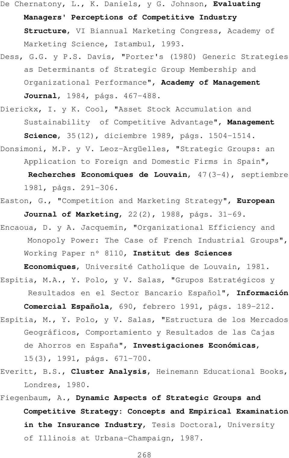 "y K. Cool, ""Asset Stock Accumulation and Sustainability of Competitive Advantage"", Management Science, 35(12), diciembre 1989, págs. 1504-1514. Donsimoni, M.P. y V."