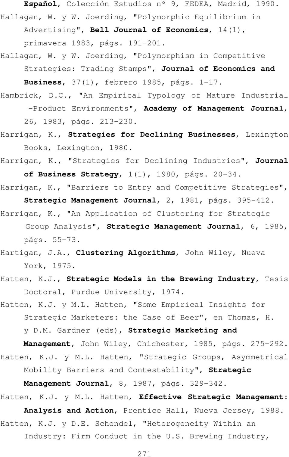 "213-230. Harrigan, K., Strategies for Declining Businesses, Lexington Books, Lexington, 1980. Harrigan, K., ""Strategies for Declining Industries"", Journal of Business Strategy, 1(1), 1980, págs."