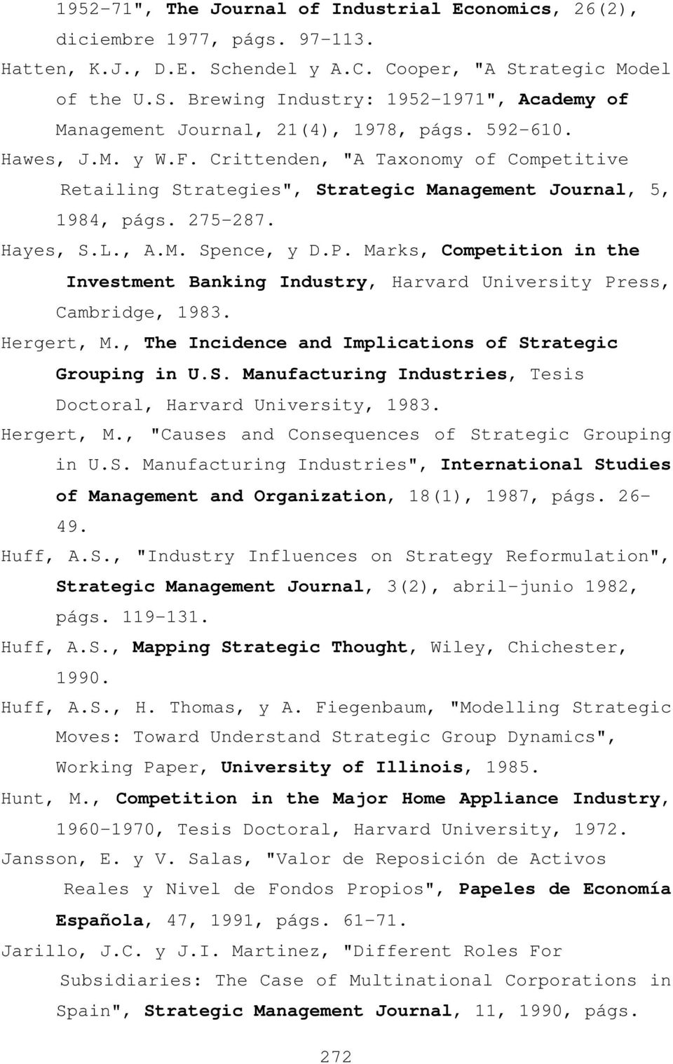 Marks, Competition in the Investment Banking Industry, Harvard University Press, Cambridge, 1983. Hergert, M., The Incidence and Implications of St