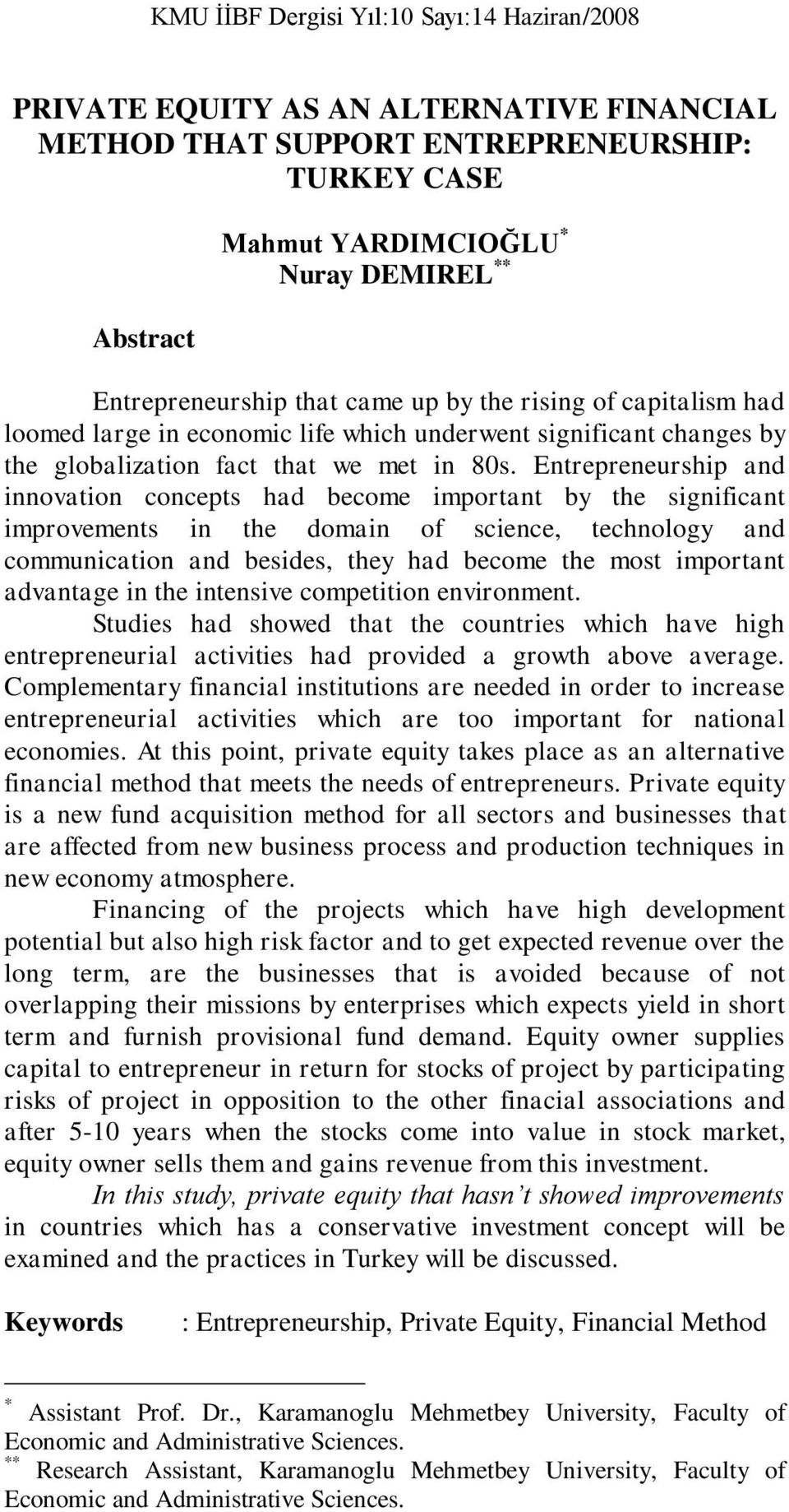 Entrepreneurship and innovation concepts had become important by the significant improvements in the domain of science, technology and communication and besides, they had become the most important