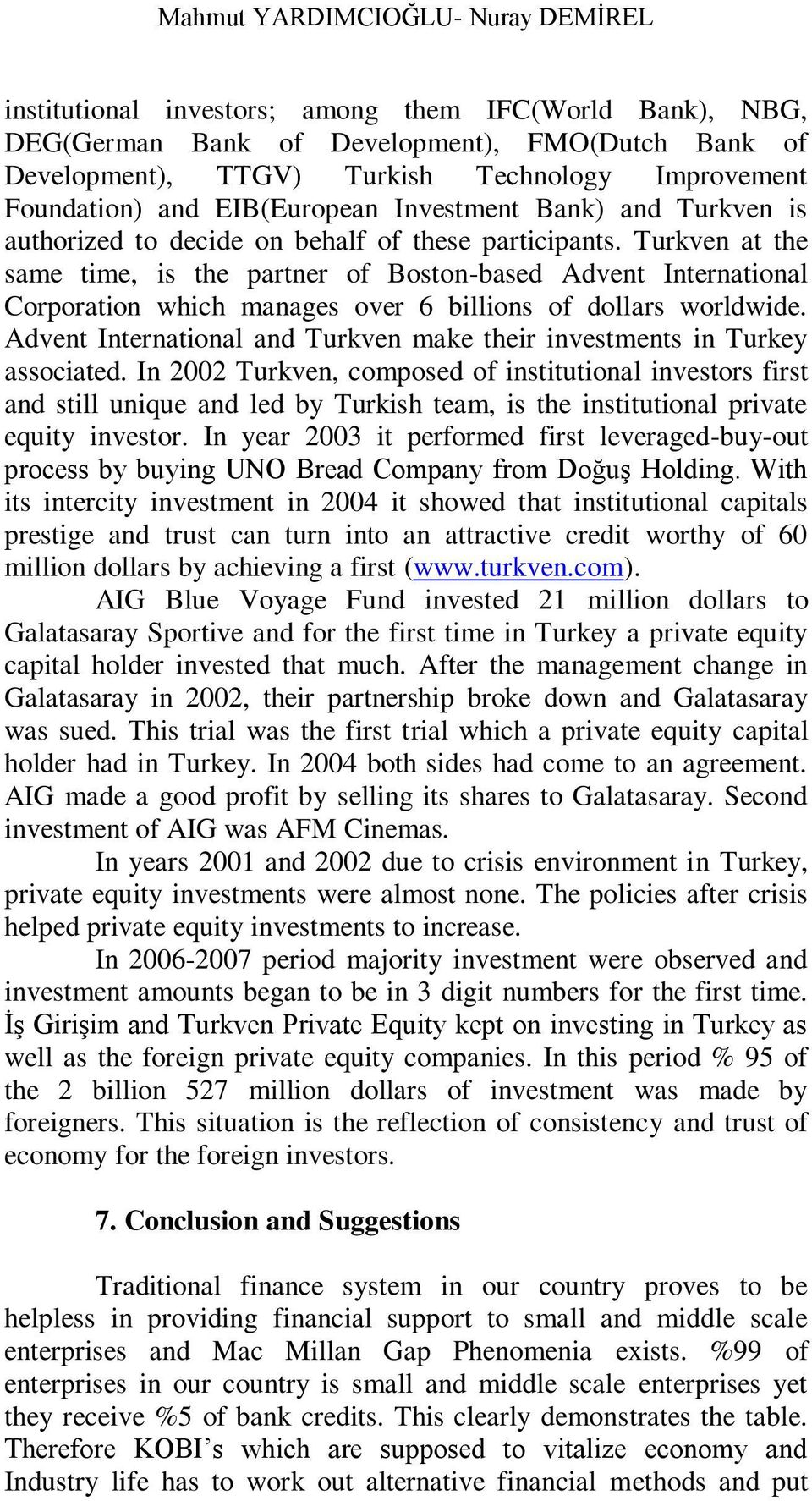 Turkven at the same time, is the partner of Boston-based Advent International Corporation which manages over 6 billions of dollars worldwide.