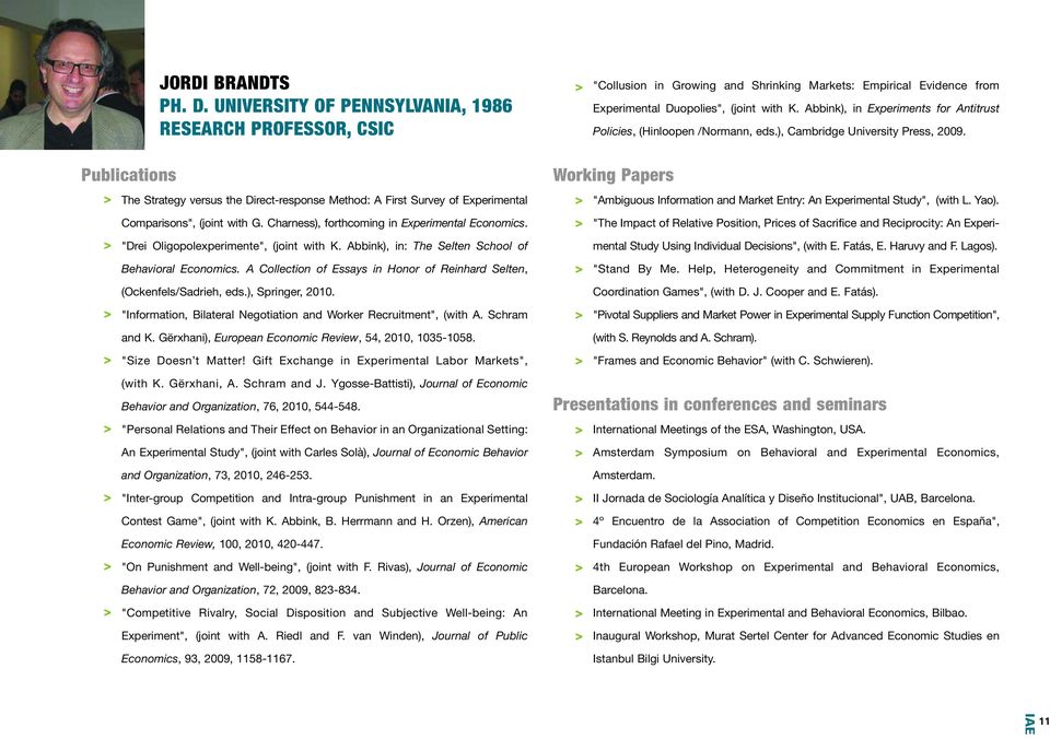 "Publications The Strategy versus the Direct-response Method: A First Survey of Experimental Comparisons"", (joint with G. Charness), forthcoming in Experimental Economics."