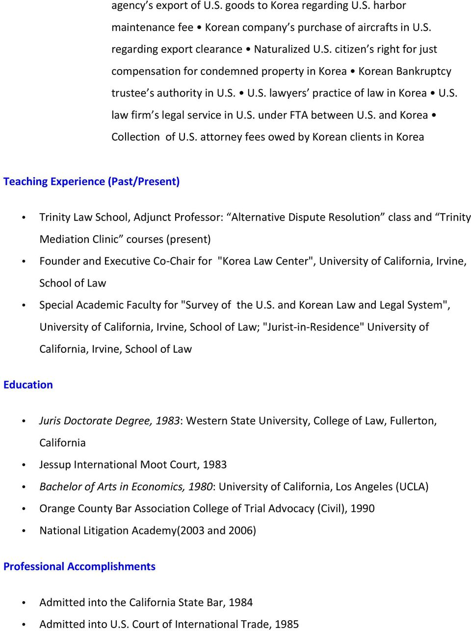 "(Past/Present) Trinity Law School, Adjunct Professor: Alternative Dispute Resolution class and Trinity Mediation Clinic courses (present) Founder and Executive Co- Chair for ""Korea Law Center"","