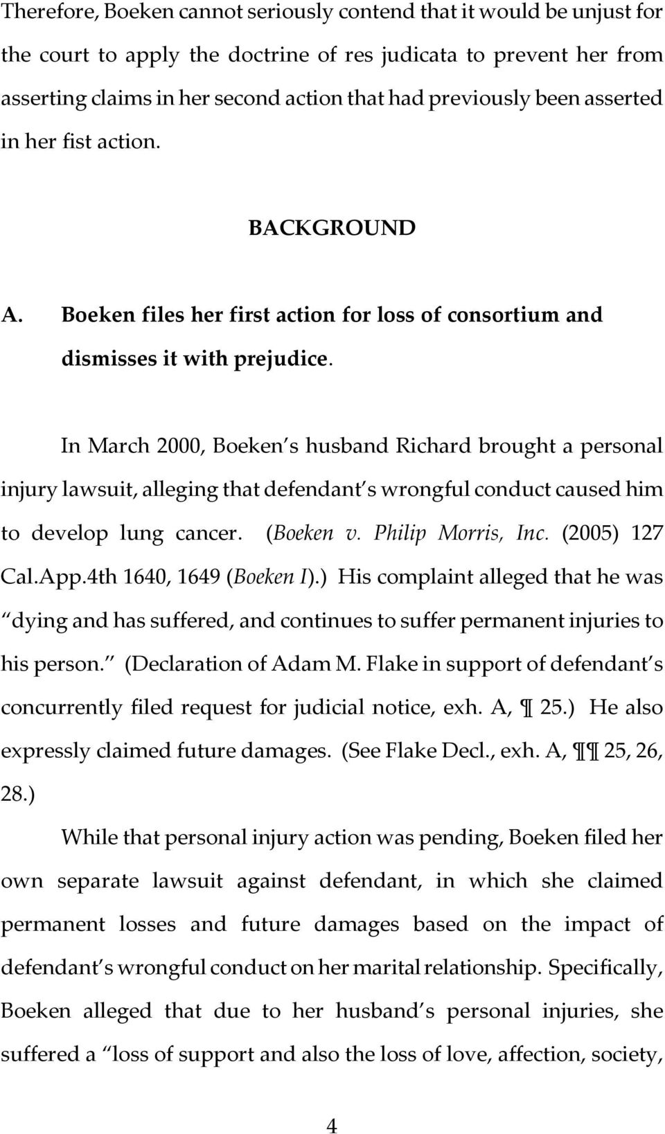 In March 2000, Boeken s husband Richard brought a personal injury lawsuit, alleging that defendant s wrongful conduct caused him to develop lung cancer. (Boeken v. Philip Morris, Inc. (2005) 127 Cal.