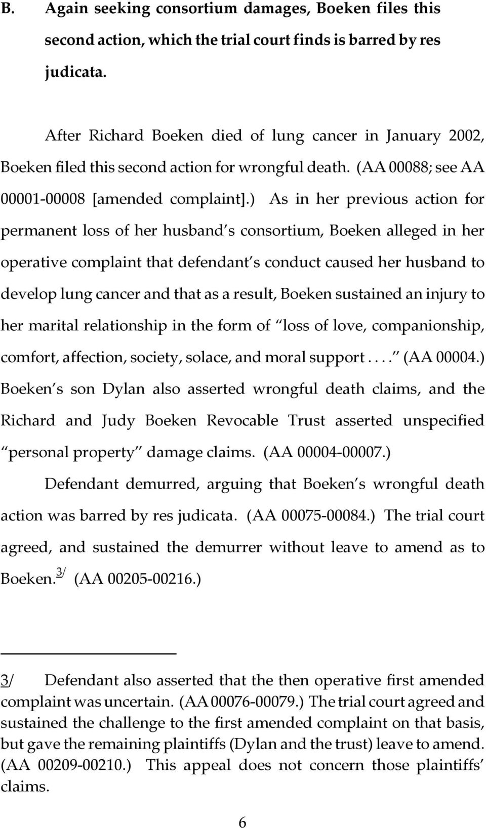 ) As in her previous action for permanent loss of her husband s consortium, Boeken alleged in her operative complaint that defendant s conduct caused her husband to develop lung cancer and that as a