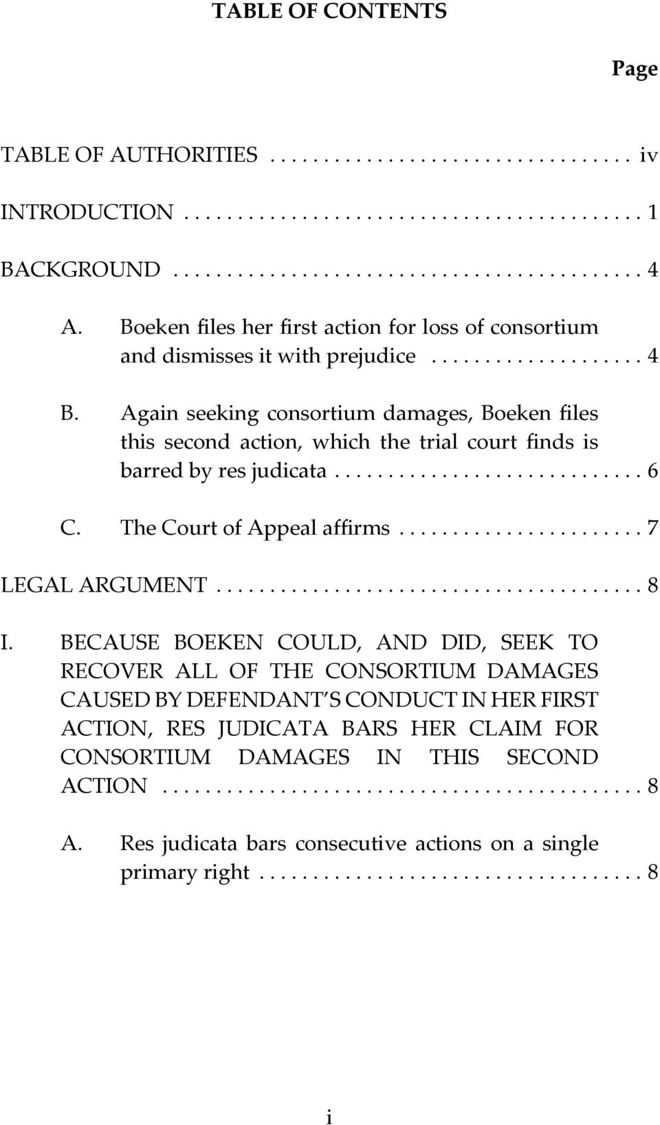 Again seeking consortium damages, Boeken files this second action, which the trial court finds is barred by res judicata............................. 6 C. The Court of Appeal affirms.