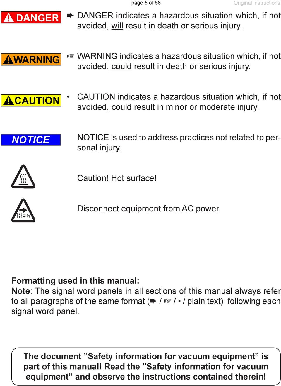 CAUTION indicates a hazardous situation which, if not avoided, could result in minor or moderate injury. NOTICE NOTICE is used to address practices not related to personal injury. Caution!