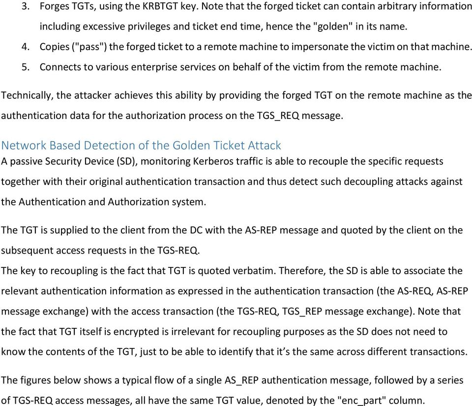 Technically, the attacker achieves this ability by providing the forged TGT on the remote machine as the authentication data for the authorization process on the TGS_REQ message.