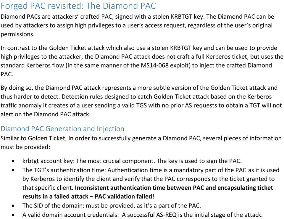 In contrast to the Golden Ticket attack which also use a stolen KRBTGT key and can be used to provide high privileges to the attacker, the Diamond PAC attack does not craft a full Kerberos ticket,