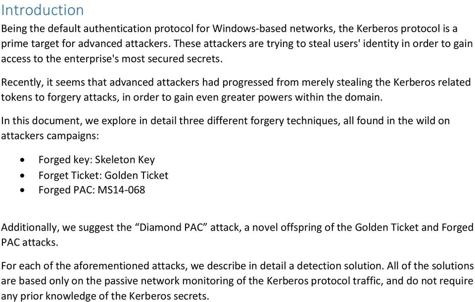 Recently, it seems that advanced attackers had progressed from merely stealing the Kerberos related tokens to forgery attacks, in order to gain even greater powers within the domain.