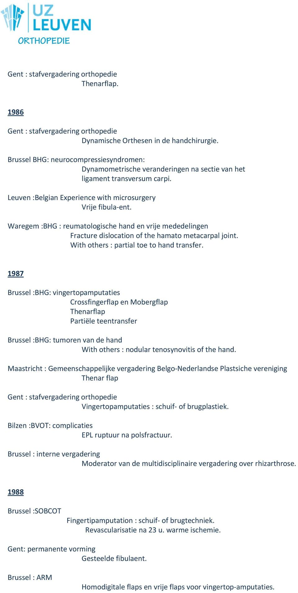 Waregem :BHG : reumatologische hand en vrije mededelingen Fracture dislocation of the hamato metacarpal joint. With others : partial toe to hand transfer.
