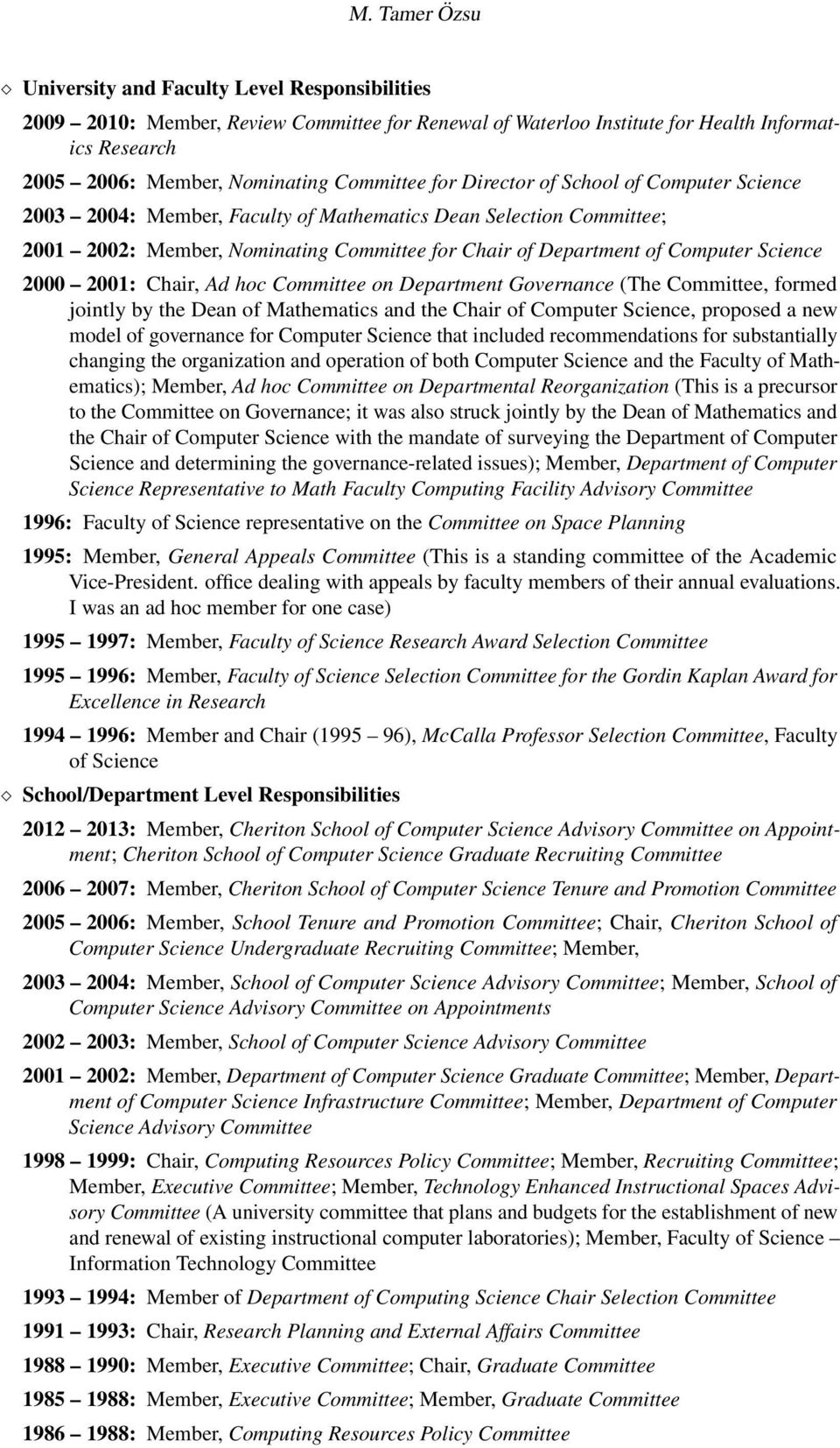 2001: Chair, Ad hoc Committee on Department Governance (The Committee, formed jointly by the Dean of Mathematics and the Chair of Computer Science, proposed a new model of governance for Computer