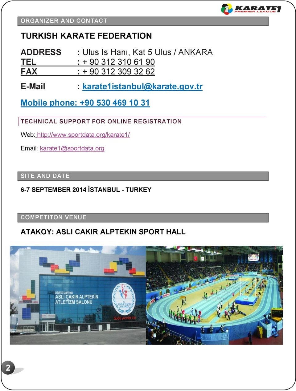 tr Mobile phone: +90 530 469 10 31 TECHNICAL SUPPORT FOR ONLINE REGISTRATION Web: http://www.sportdata.