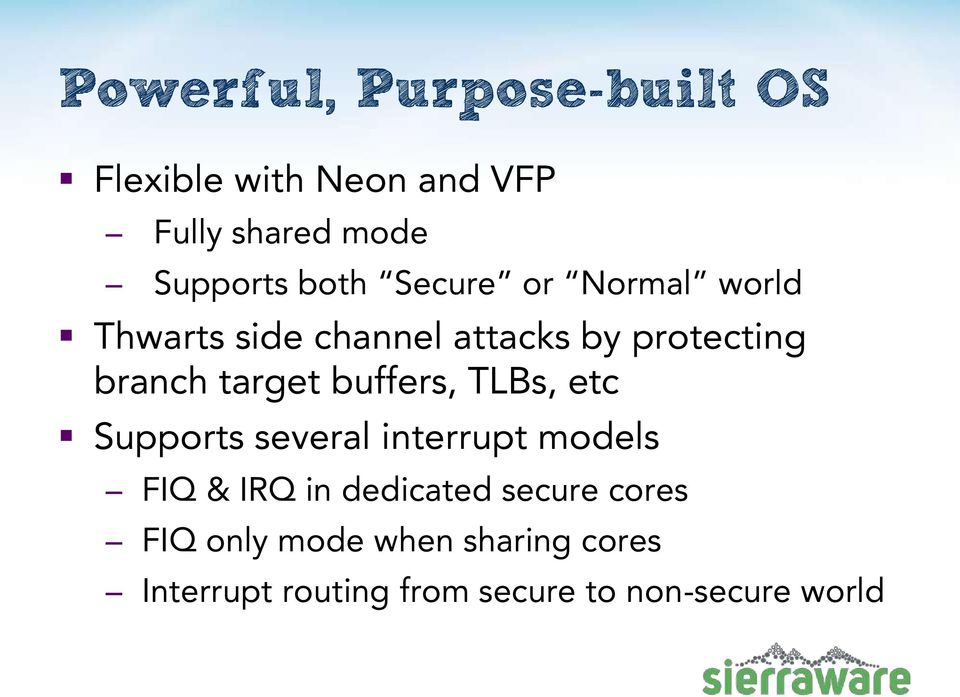 buffers, TLBs, etc Supports several interrupt models FIQ & IRQ in dedicated secure