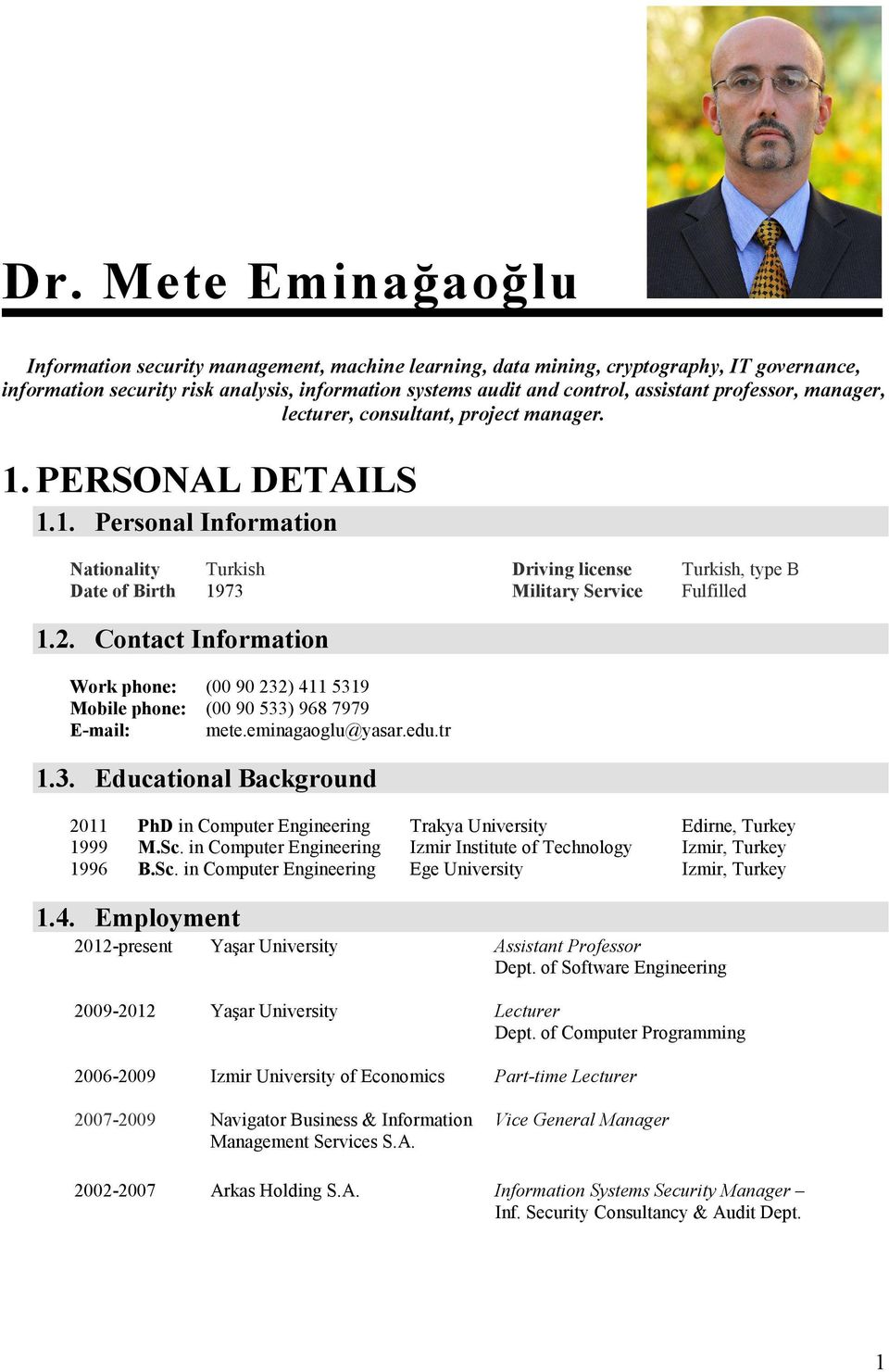 2. Contact Information Work phone: (0090232) 4115319 Mobile phone: (0090533) 9687979 E-mail: mete.eminagaoglu@yasar.edu.tr 1.3. Educational Background 2011 PhD in Computer Engineering Trakya University Edirne, Turkey 1999 M.