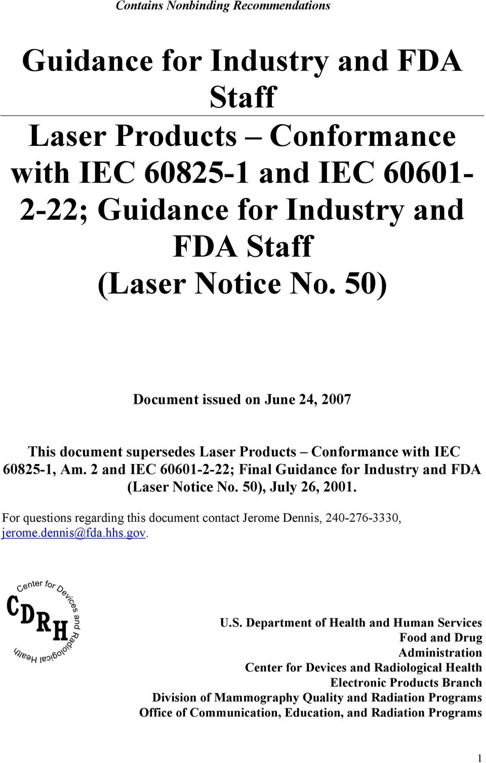 2 and IEC 60601-2-22; Final Guidance for Industry and FDA (Laser Notice No. 50), July 26, 2001. For questions regarding this document contact Jerome Dennis, 240-276-3330, jerome.