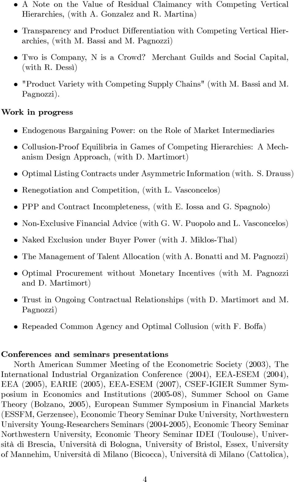 "Two is Company, N is a Crowd? Merchant Guilds and Social Capital, (with R. Dessì) ""Product Variety with Competing Supply Chains"" (with M. Bassi and M. Pagnozzi)."