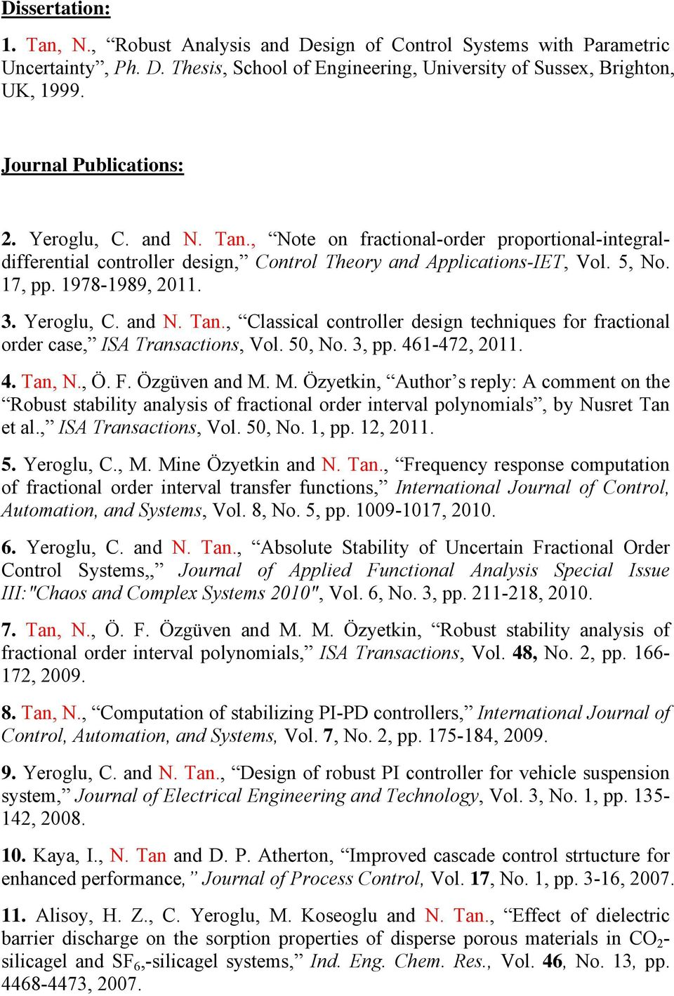 1978-1989, 2011. 3. Yeroglu, C. and N. Tan., Classical controller design techniques for fractional order case, ISA Transactions, Vol. 50, No. 3, pp. 461-472, 2011. 4. Tan, N., Ö. F. Özgüven and M.