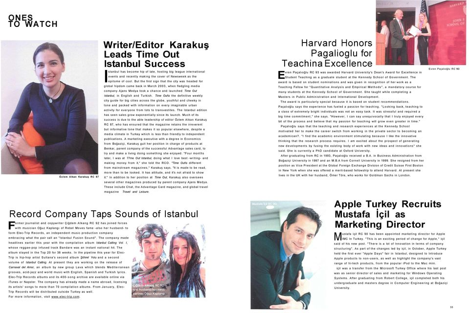 But the first sign that the city was headed for global hipdom came back in March 2003, when fledgling media company Ajans Medya took a chance and launched Time Out Istanbul, in English and Turkish.
