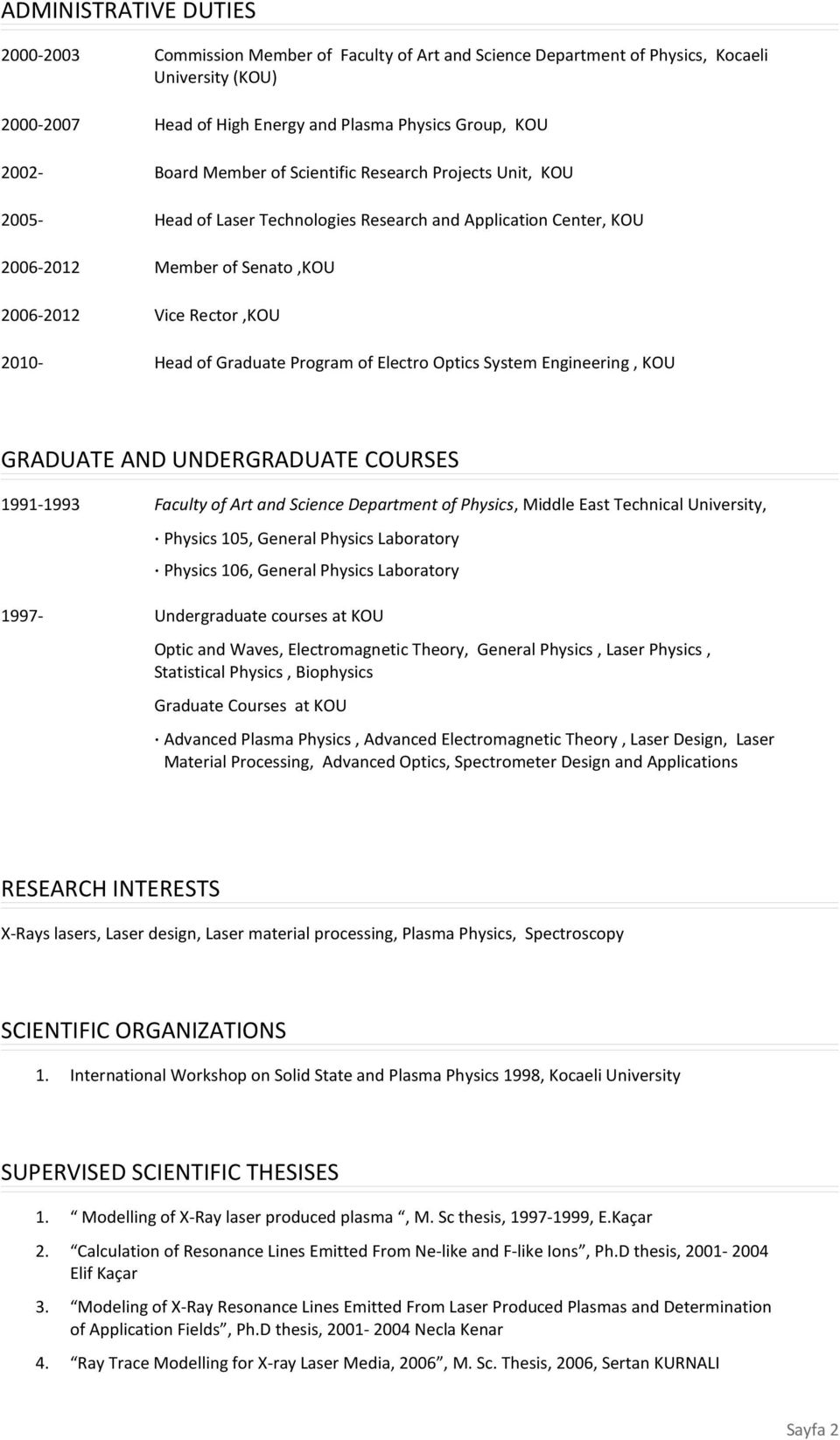 Program of Electro Optics System Engineering, KOU GRADUATE AND UNDERGRADUATE COURSES 1991-1993 Faculty of Art and Science Department of Physics, Middle East Technical University, Physics 105, General