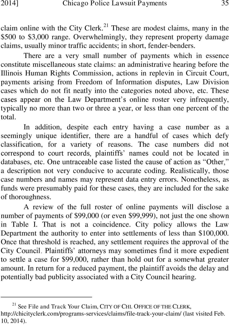 There are a very small number of payments which in essence constitute miscellaneous state claims: an administrative hearing before the Illinois Human Rights Commission, actions in replevin in Circuit