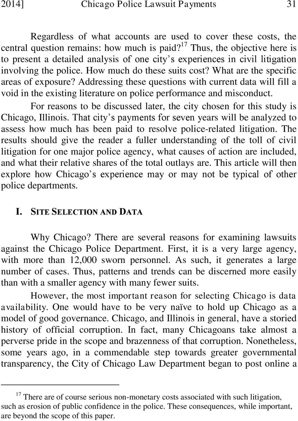 Addressing these questions with current data will fill a void in the existing literature on police performance and misconduct.