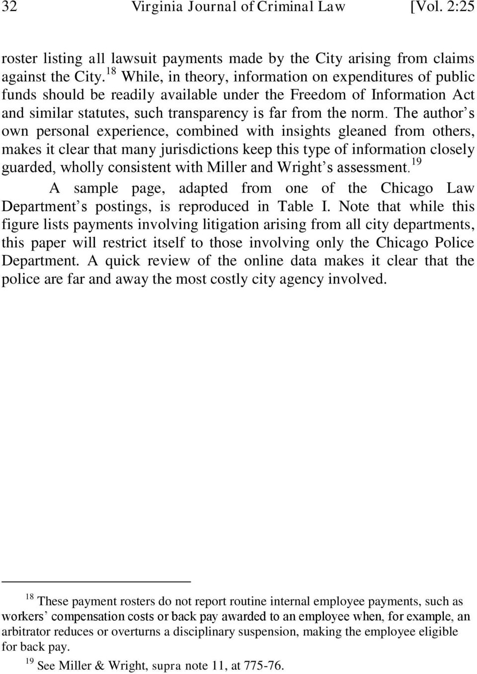 The author s own personal experience, combined with insights gleaned from others, makes it clear that many jurisdictions keep this type of information closely guarded, wholly consistent with Miller