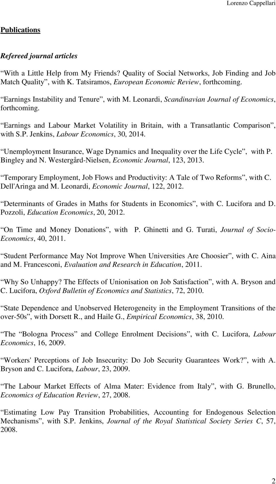 Jenkins, Labour Economics, 30, 2014. Unemployment Insurance, Wage Dynamics and Inequality over the Life Cycle, with P. Bingley and N. Westergård-Nielsen, Economic Journal, 123, 2013.