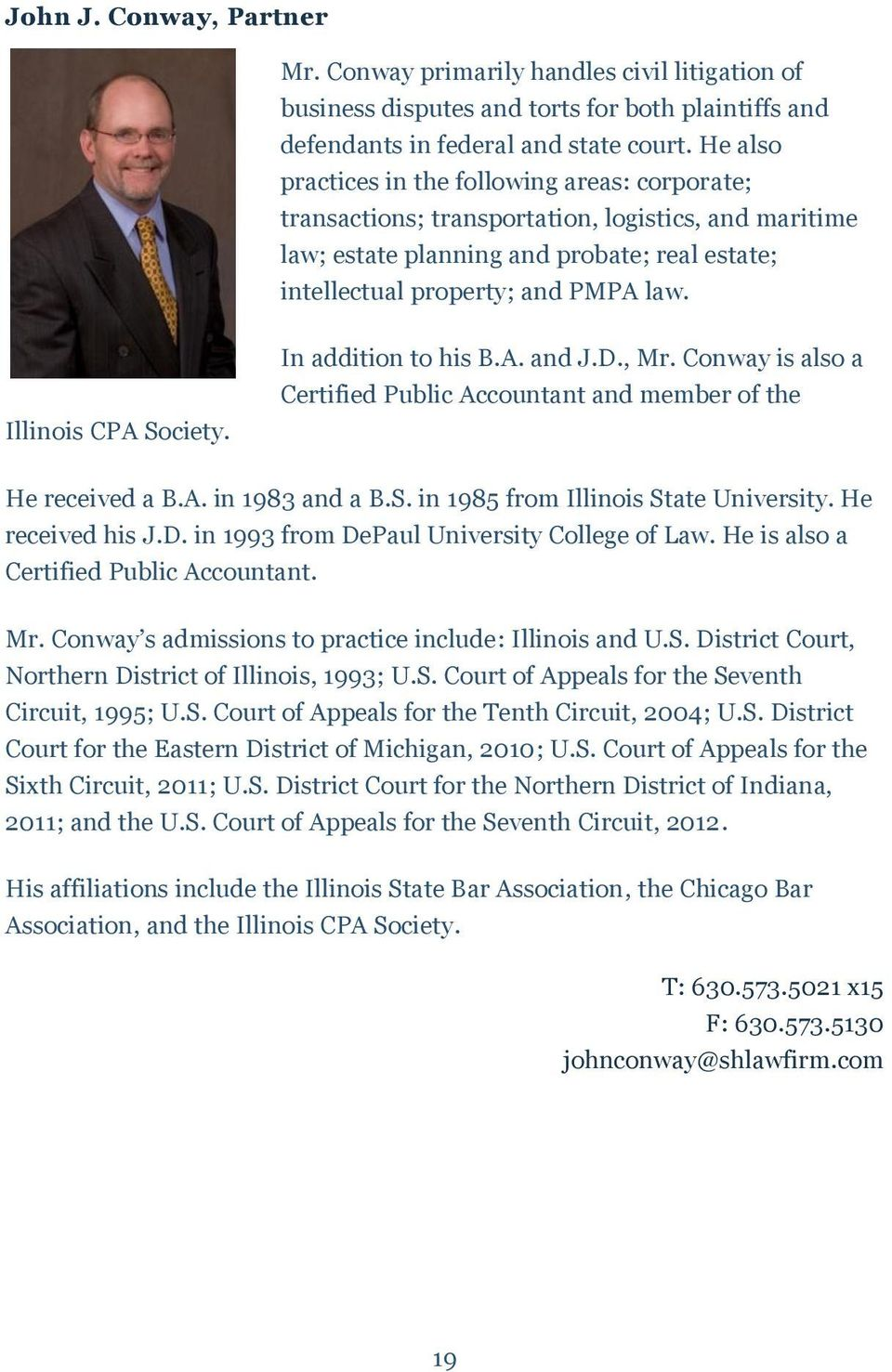 Illinois CPA Society. In addition to his B.A. and J.D., Mr. Conway is also a Certified Public Accountant and member of the He received a B.A. in 1983 and a B.S. in 1985 from Illinois State University.