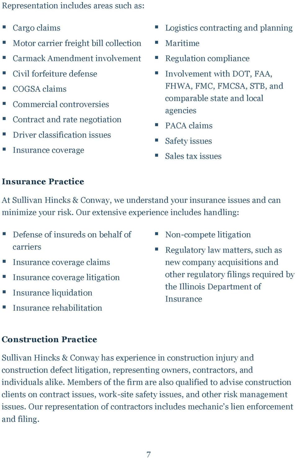 state and local agencies PACA claims Safety issues Sales tax issues Insurance Practice At Sullivan Hincks & Conway, we understand your insurance issues and can minimize your risk.