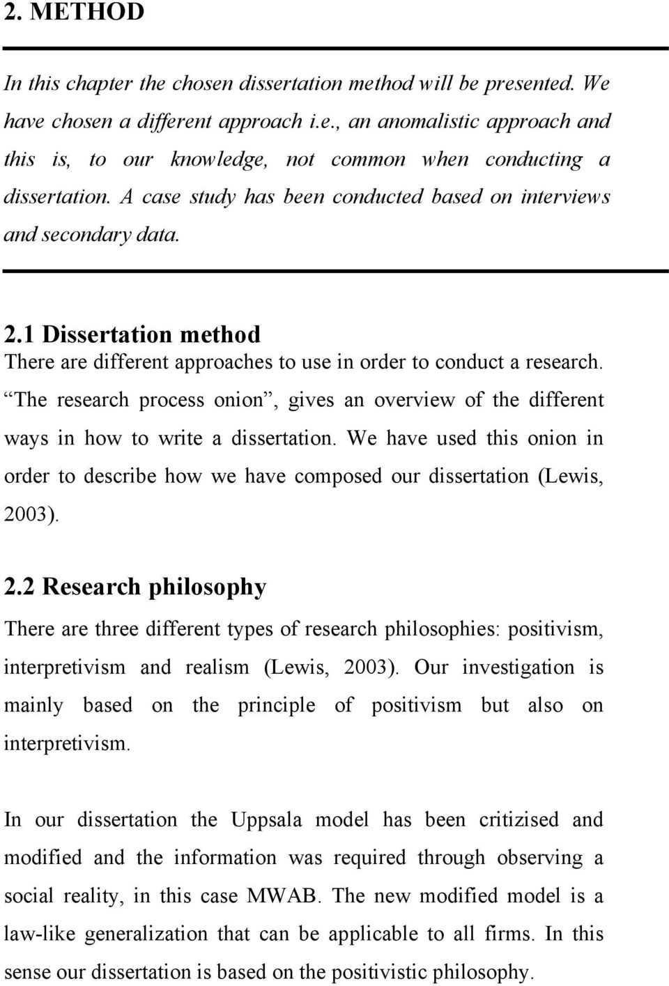 The research process onion, gives an overview of the different ways in how to write a dissertation. We have used this onion in order to describe how we have composed our dissertation (Lewis, 20