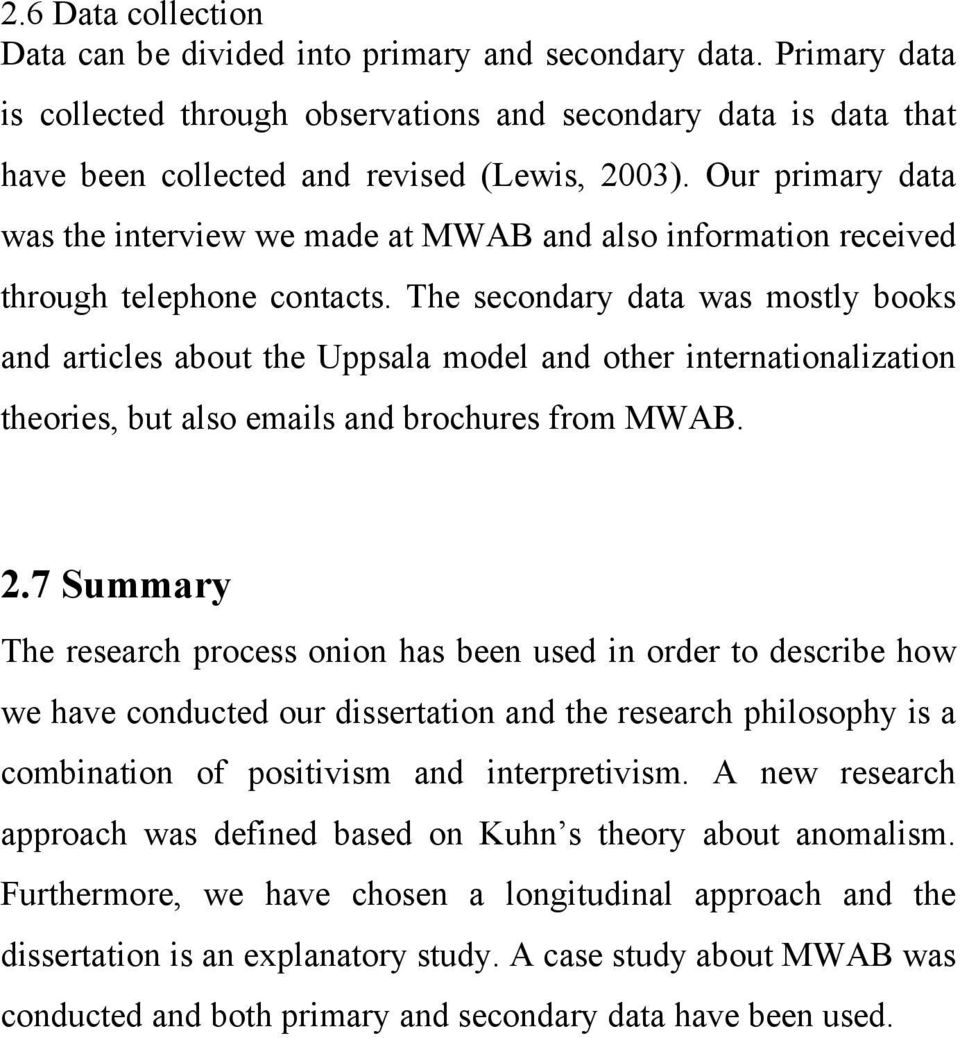 The secondary data was mostly books and articles about the Uppsala model and other internationalization theories, but also emails and brochures from MWAB. 2.