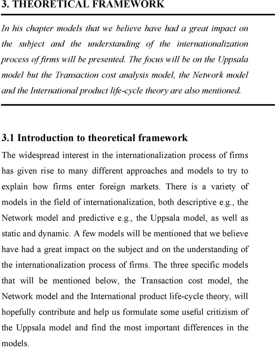 1 Introduction to theoretical framework The widespread interest in the internationalization process of firms has given rise to many different approaches and models to try to explain how firms enter