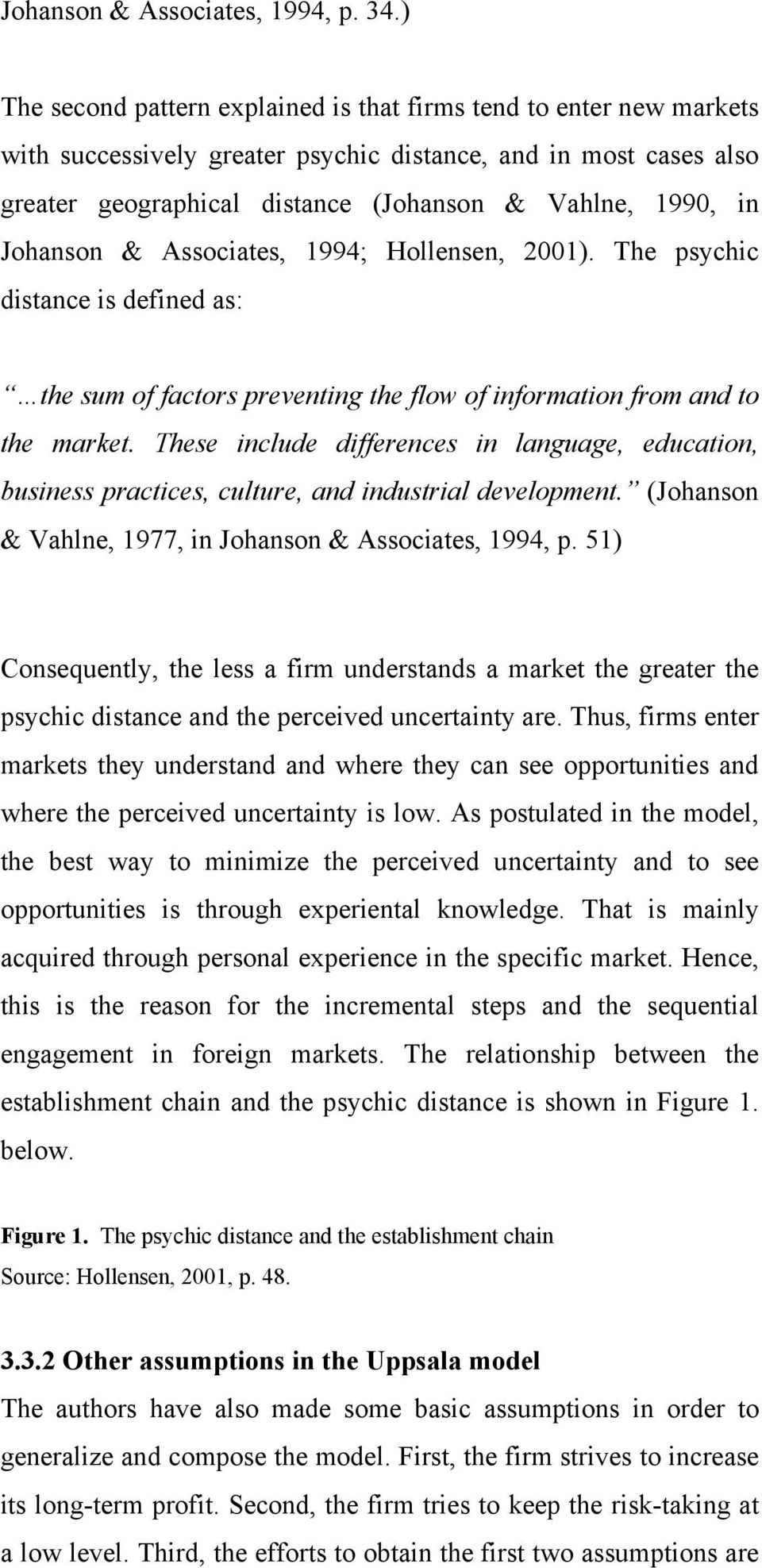 Johanson & Associates, 1994; Hollensen, 2001). The psychic distance is defined as: the sum of factors preventing the flow of information from and to the market.
