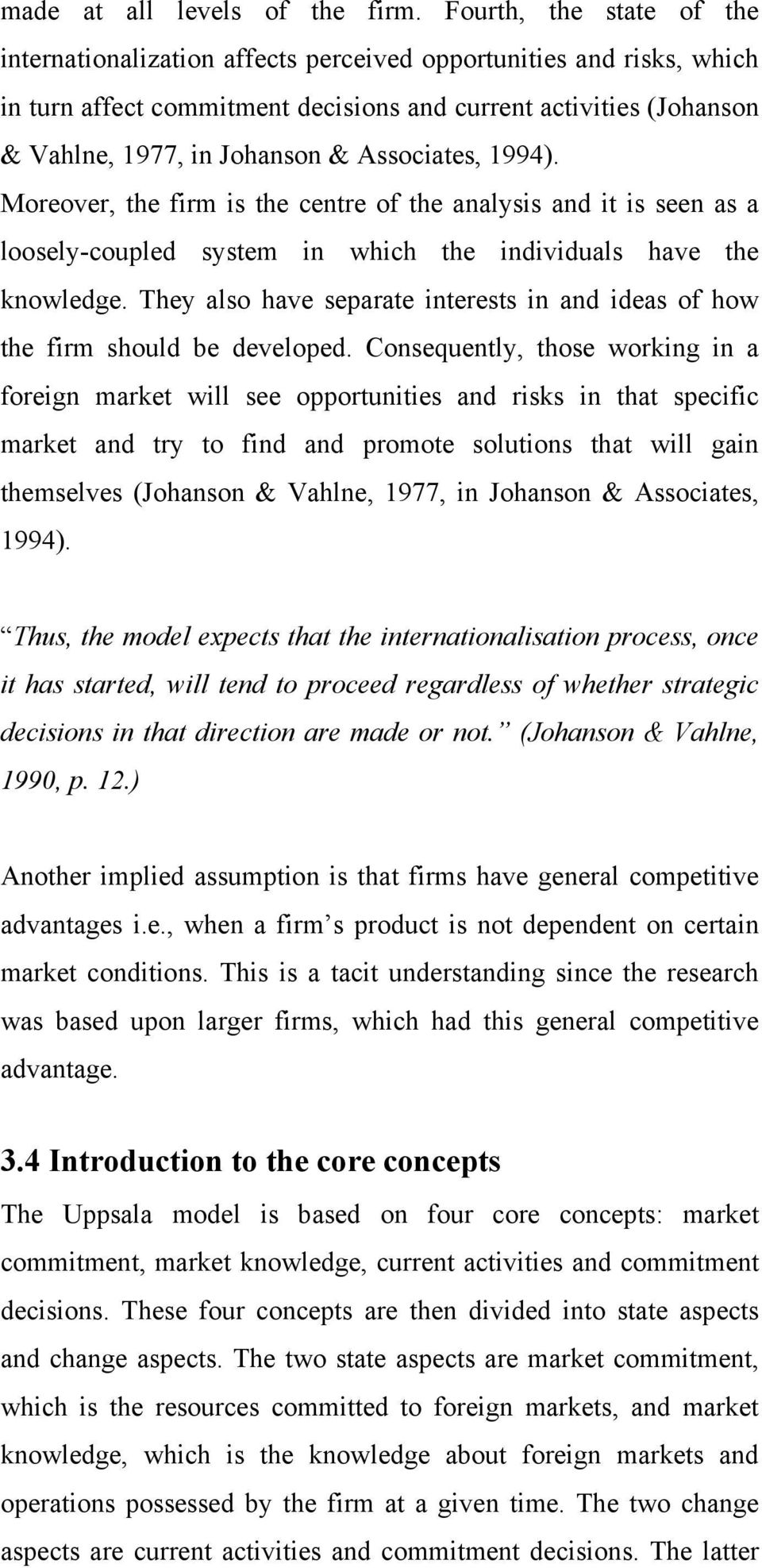 Associates, 1994). Moreover, the firm is the centre of the analysis and it is seen as a loosely-coupled system in which the individuals have the knowledge.