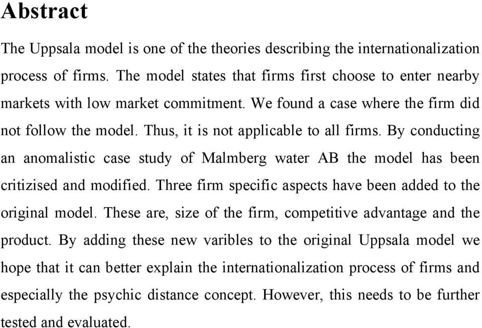 By conducting an anomalistic case study of Malmberg water AB the model has been critizised and modified. Three firm specific aspects have been added to the original model.