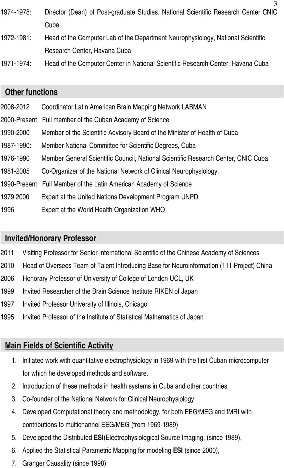 Center in National Scientific Research Center, Havana Cuba Other functions 2008-2012 Coordinator Latin American Brain Mapping Network LABMAN 2000-Present Full member of the Cuban Academy of Science
