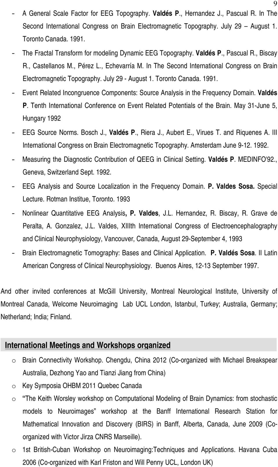 In The Second International Congress on Brain Electromagnetic Topography. July 29 - August 1. Toronto Canada. 1991. - Event Related Incongruence Components: Source Analysis in the Frequency Domain.