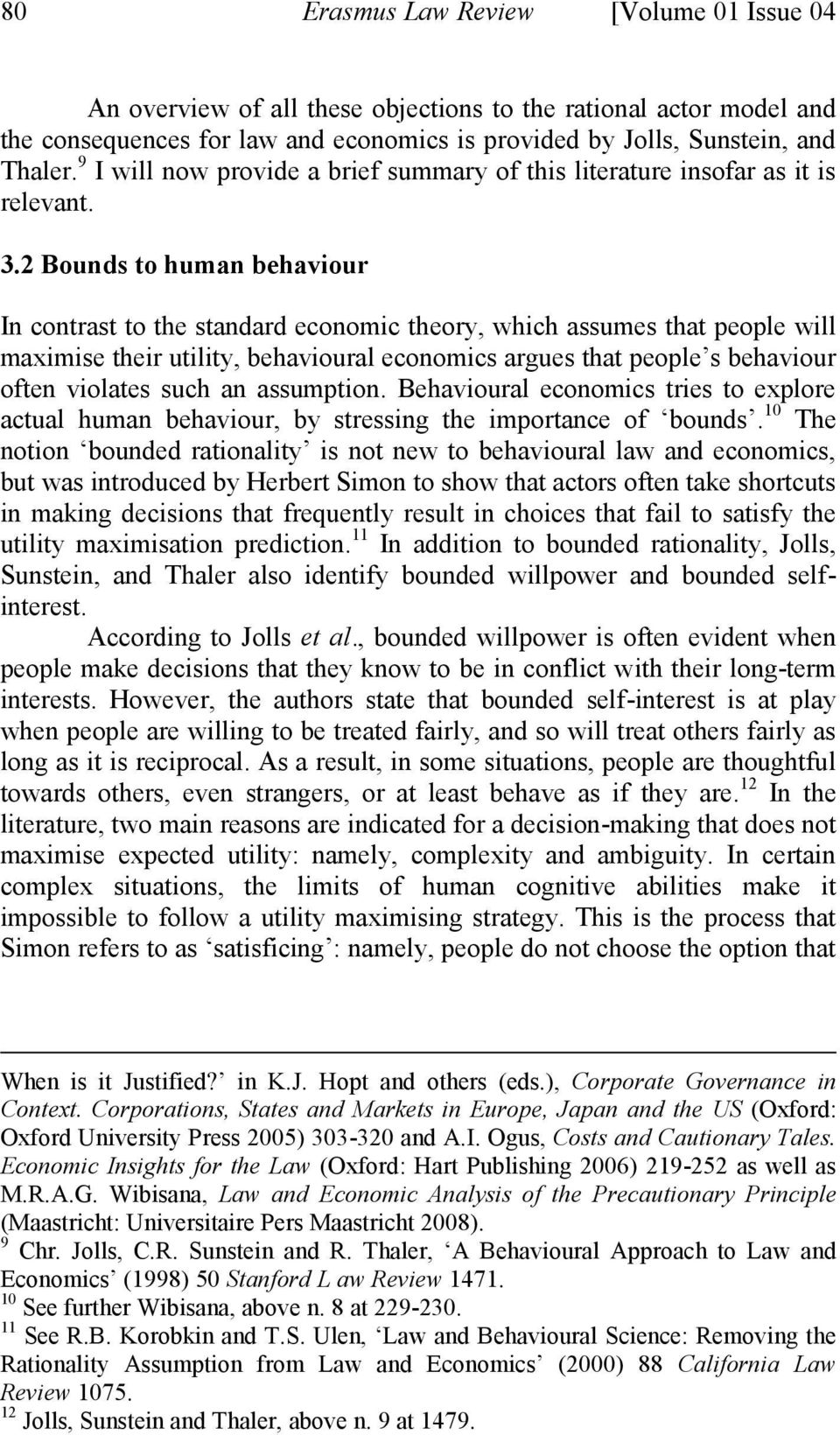 2 Bounds to human behaviour In contrast to the standard economic theory, which assumes that people will maximise their utility, behavioural economics argues that people s behaviour often violates