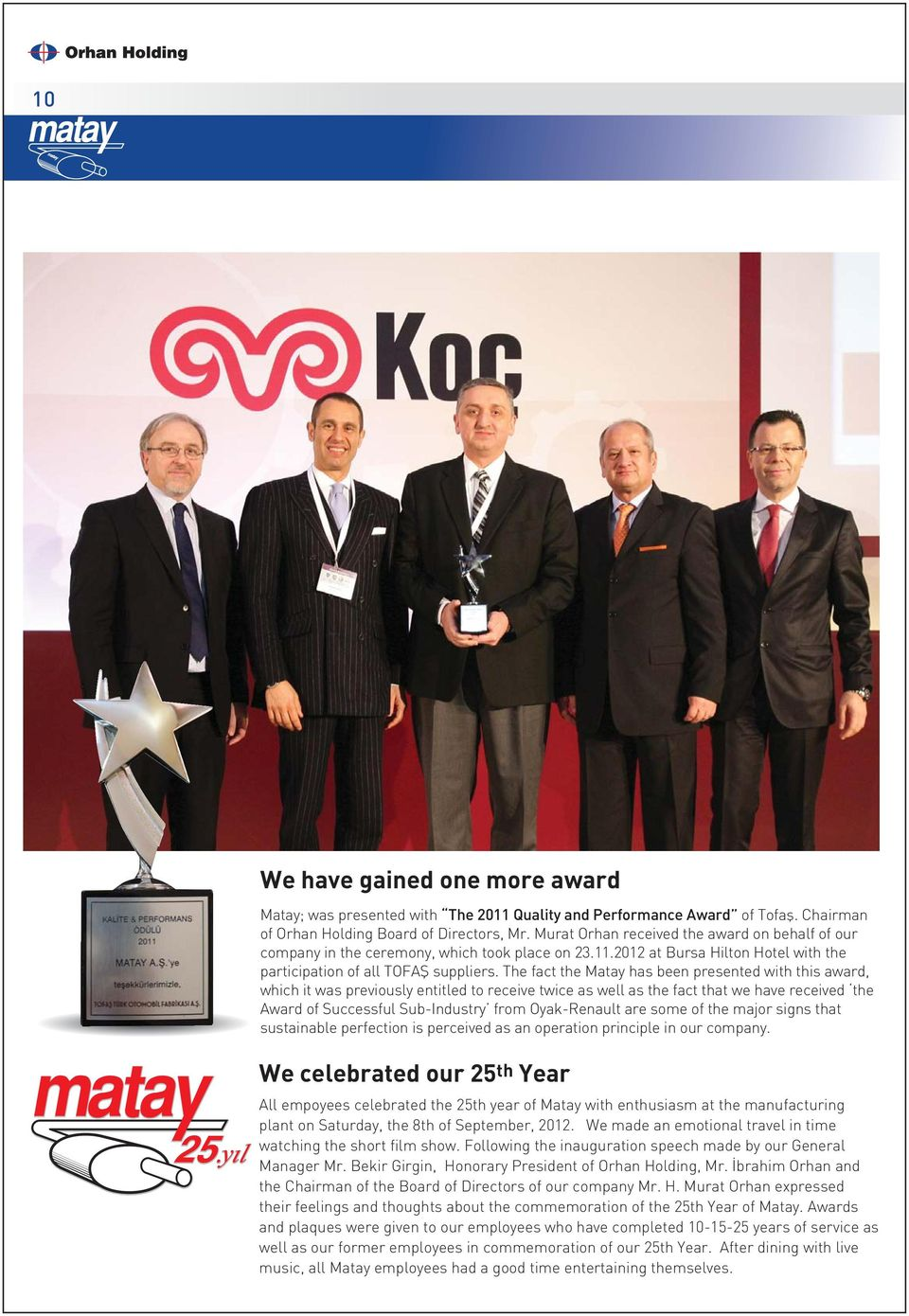The fact the Matay has been presented with this award, which it was previously entitled to receive twice as well as the fact that we have received the Award of Successful Sub-Industry from