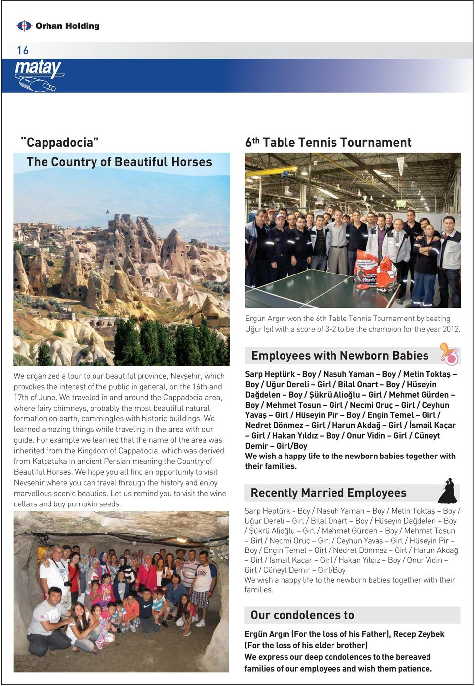 We traveled in and around the Cappadocia area, where fairy chimneys, probably the most beautiful natural formation on earth, commingles with historic buildings.