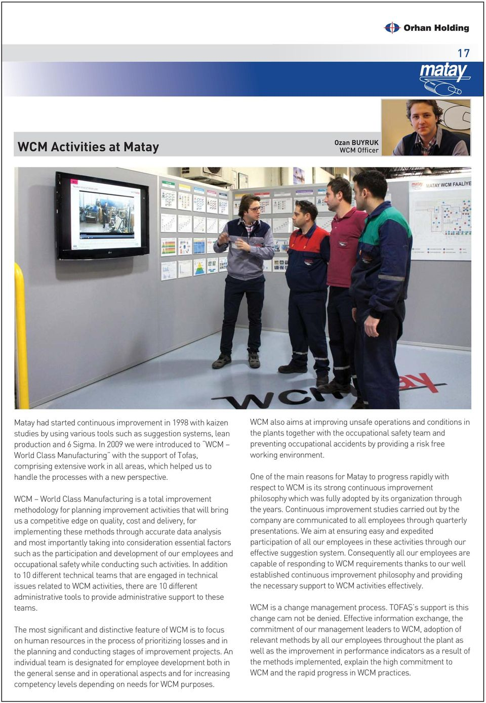 WCM World Class Manufacturing is a total improvement methodology for planning improvement activities that will bring us a competitive edge on quality, cost and delivery, for implementing these