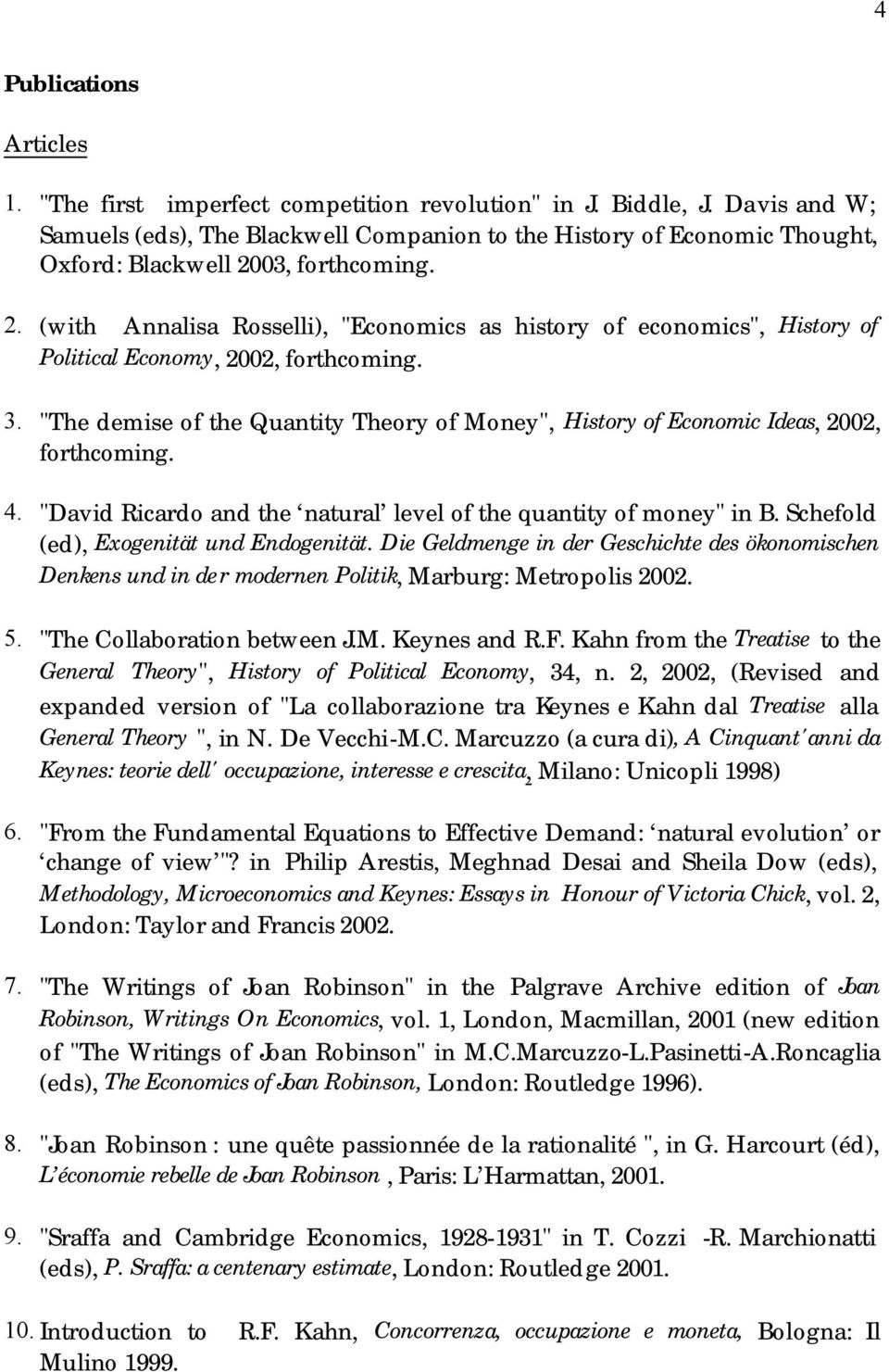 "03, forthcoming. 2. (with Annalisa Rosselli), ""Economics as history of economics"", History of Political Economy, 2002, forthcoming. 3."