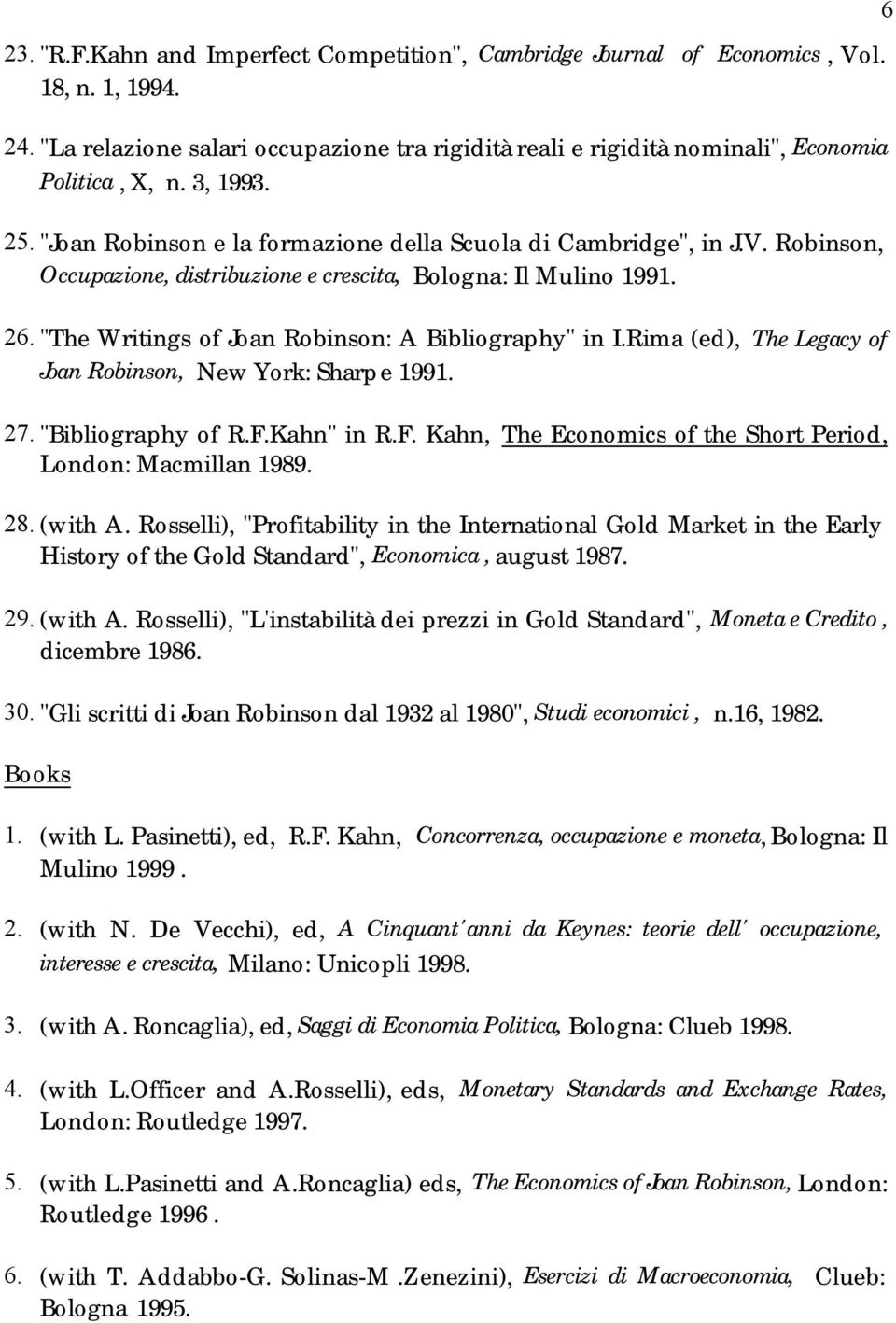 """The Writings of Joan Robinson: A Bibliography"" in I.Rima (ed), The Legacy of Joan Robinson, New York: Sharpe 1991. 27. ""Bibliography of R.F."