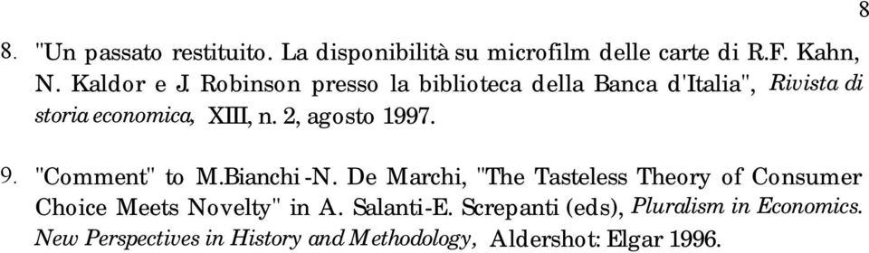 "9. ""Comment"" to M.Bianchi -N. De Marchi, ""The Tasteless Theory of Consumer Choice Meets Novelty"" in A."