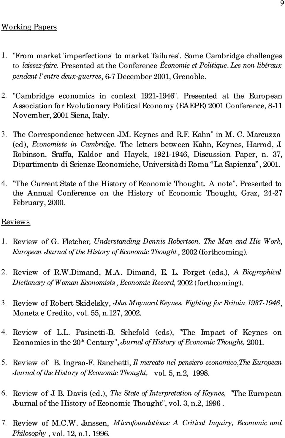 "Presented at the European Association for Evolutionary Political Economy (EAEPE) 2001 Conference, 8-11 November, 2001 Siena, Italy. 3. The Correspondence between J.M. Keynes and R.F. Kahn"" in M. C. Marcuzzo (ed), Economists in Cambridge."