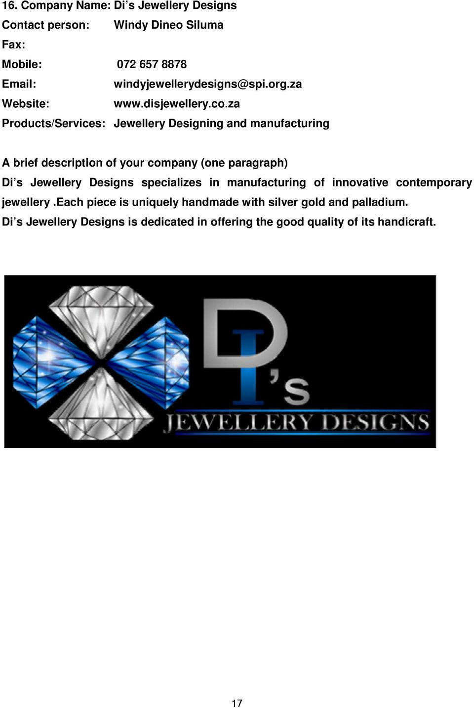 za Products/Services: Jewellery Designing and manufacturing Di s Jewellery Designs specializes in manufacturing of