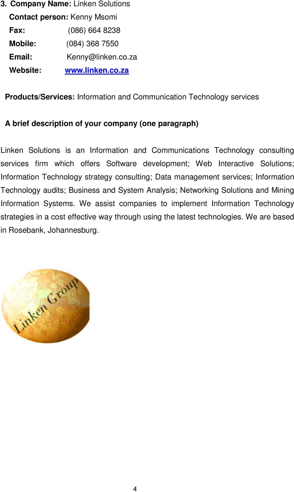 za Products/Services: Information and Communication Technology services Linken Solutions is an Information and Communications Technology consulting services firm which offers Software