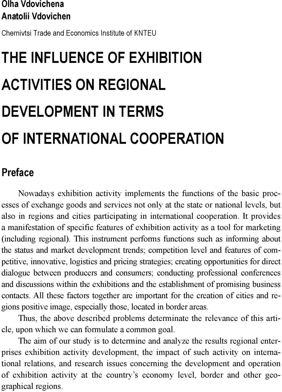 international cooperation. It provides a manifestation of specific features of exhibition activity as a tool for marketing (including regional).